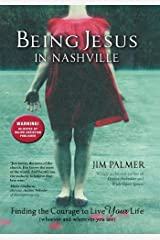 Being Jesus in Nashville: Finding the Courage to Live Your Life (Whoever and Wherever You Are)