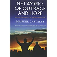 Networks of Outrage and Hope: Social Movements in the Internet Age