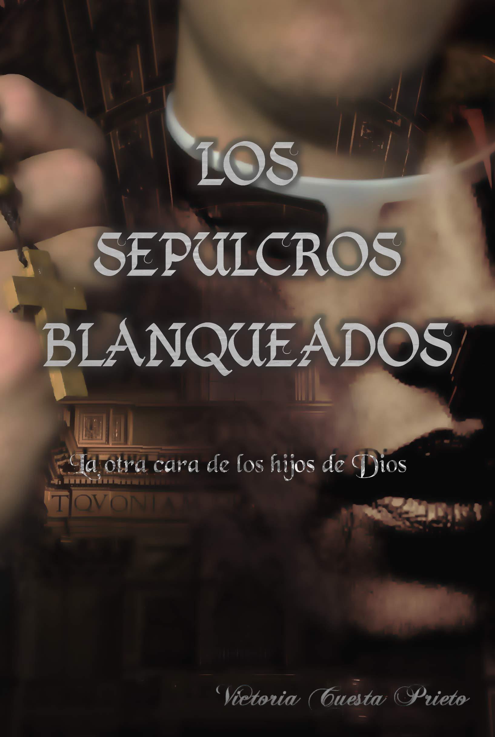 Los Sepulcros Blanqueados: La otra cara de los hijos de Dios por Victoria Cuesta Prieto