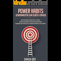 Power Habits: Gewohnheiten zum Glück und Erfolg: Mehr Motivation, Produktivität & Energie durch die Gewohnheiten erfolgreicher Menschen. Morgenroutine entwickeln & Gewohnheiten ändern leicht gemacht