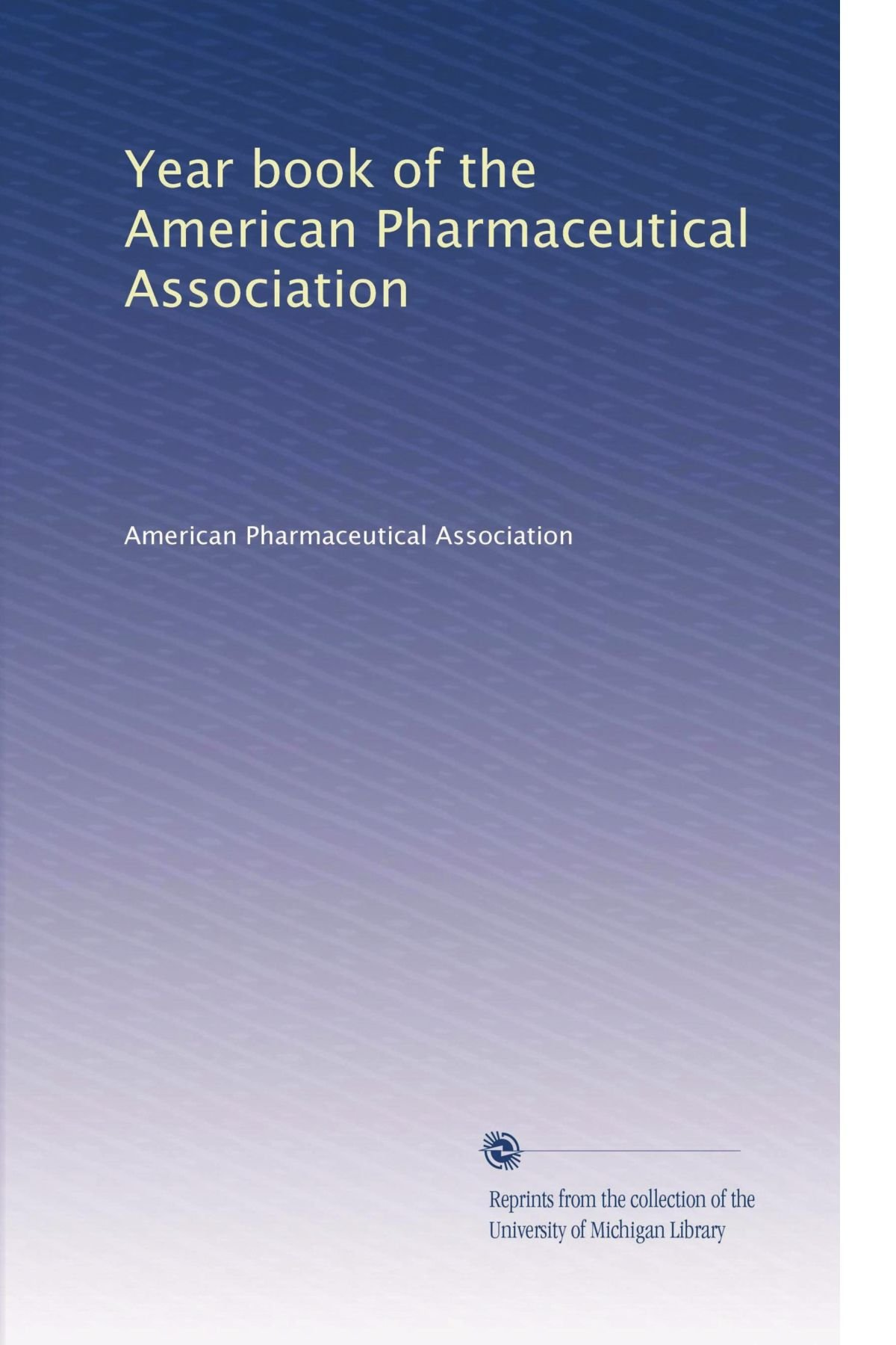 Read Online Year book of the American Pharmaceutical Association (Volume 5) ebook
