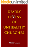 Deadly Toxins of Unhealthy Churches: A survivor's testimony of hope and triumph amidst the turmoil and trauma of spiritual abuse