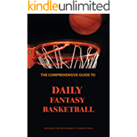 The Comprehensive Guide To Daily Fantasy Basketball: Instructions, Tips And Strategies To Succedd In Game: Basketball…