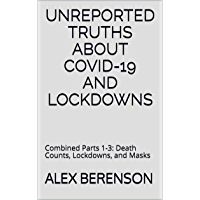 Unreported Truths About Covid-19 and Lockdowns: Combined Parts 1-3: Death Counts, Lockdowns, and Masks (English Edition)