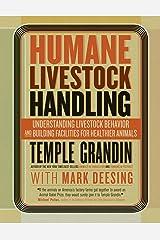Humane Livestock Handling: Understanding livestock behavior and building facilities for healthier animals Paperback