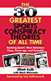 The 30 Greatest Sports Conspiracy Theories of All-Time: Ranking Sports' Most Notorious Fixes, Cover-ups, and Scandals
