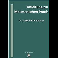 Anleitung zur Mesmerischen Praxis (German Edition)