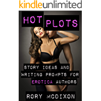 HOT PLOTS: Story Ideas and Writing Prompts for Erotica Authors