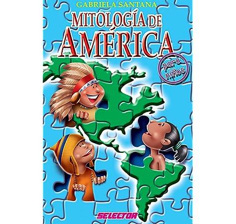 Mitologia de America Para Ninos (Literatura Infantil): Amazon.es: Santana, Gabriela: Libros