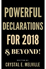 Powerful Declarations for 2018 and Beyond: A Practical Guide to Overcoming Past and Present Struggles with Powerful Declarations Kindle Edition