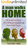 A Man Walks Home: The Inspiring Story of a Veteran Recovering from Brain Injury