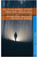 HILLS  HAUNTING  STORY  (MYSTERY UNSOLVED): INTERESTING UNSOLVED MYSTERY OF WORLD Kindle Edition
