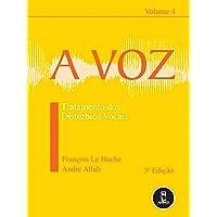 A Voz: Volume 4: Tratamento dos Distúrbios Vocais