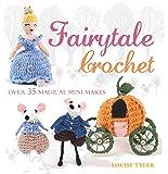 Fairytale Crochet: Over 35 magical mini makes