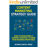 Content Marketing Strategies: How to Developing a Content Strategy to Make Your Business Profitable (English Edition)