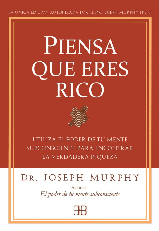 Piensa que eres rico utiliza el poder de tu mente subconsciente para encontrar la verdadera riqueza spanish edition joseph murphy 9788496111936