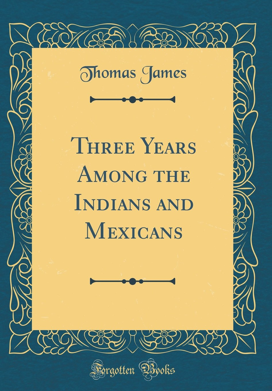 Download Three Years Among the Indians and Mexicans (Classic Reprint) ebook