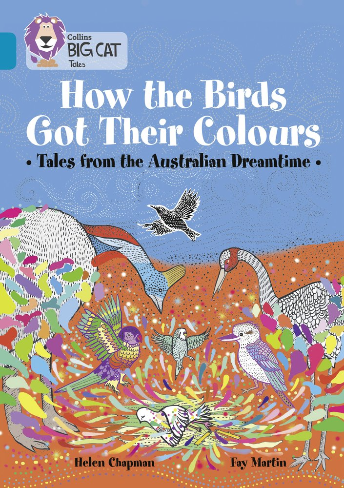Read Online Collins Big Cat – How the Animals Got Their Colours: Tales from the Australian Dreamland: Band 13/Topaz pdf epub