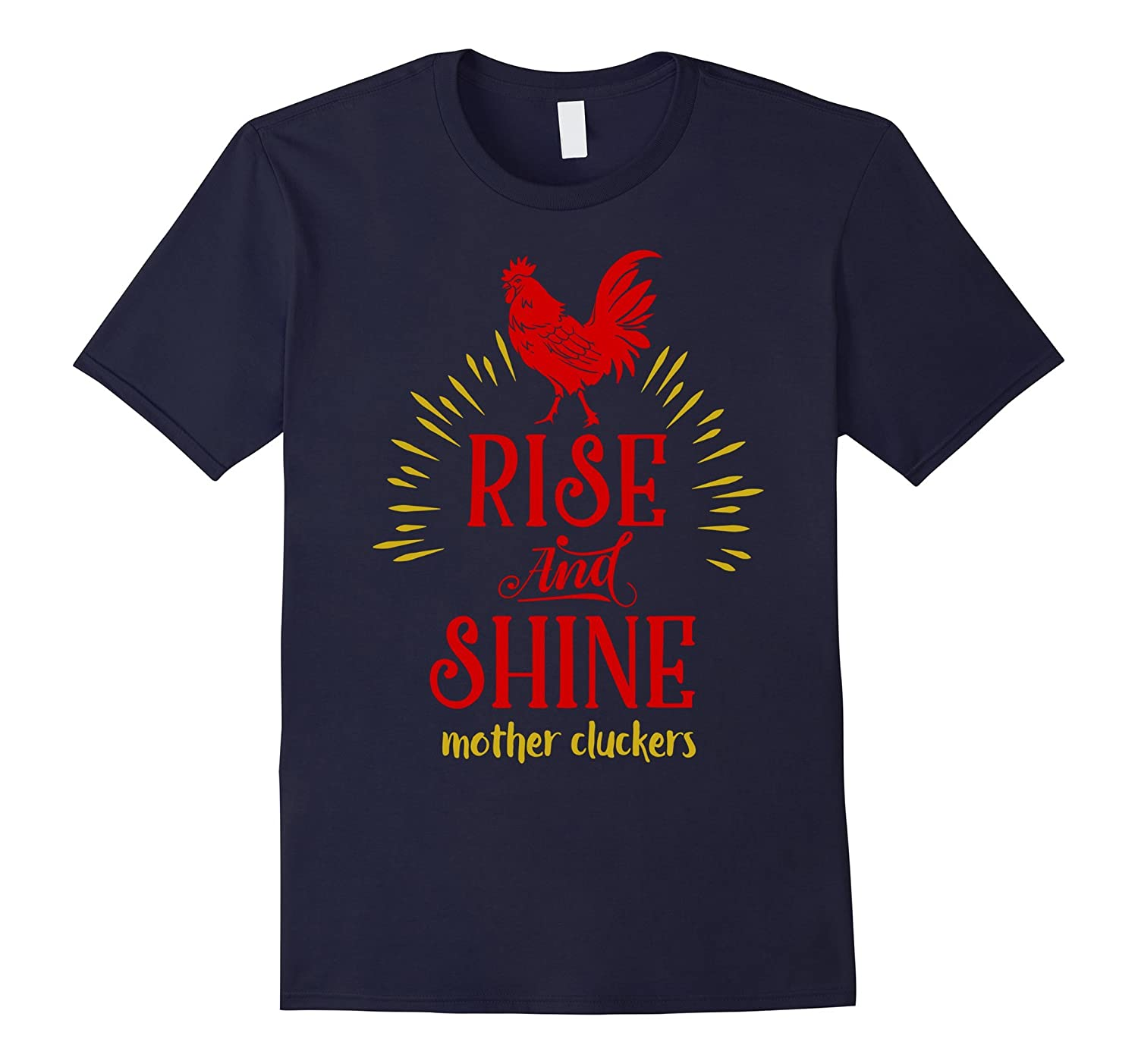 Rise and Shine Mother Cluckers Funny Chicken T-Shirt-TD