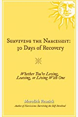 Surviving the Narcissist: 30 Days of Recovery: Whether You're Loving, Leaving, or Living With One Kindle Edition