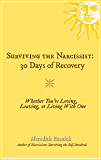 Surviving the Narcissist: 30 Days of Recovery: Whether You're Loving, Leaving, or Living With One (English Edition)