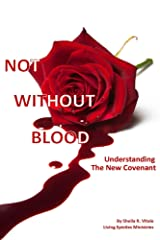 Not Without Blood: Understanding The New Covenant