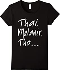 That Melanin Tho T-Shirt - Love The Skin You're In