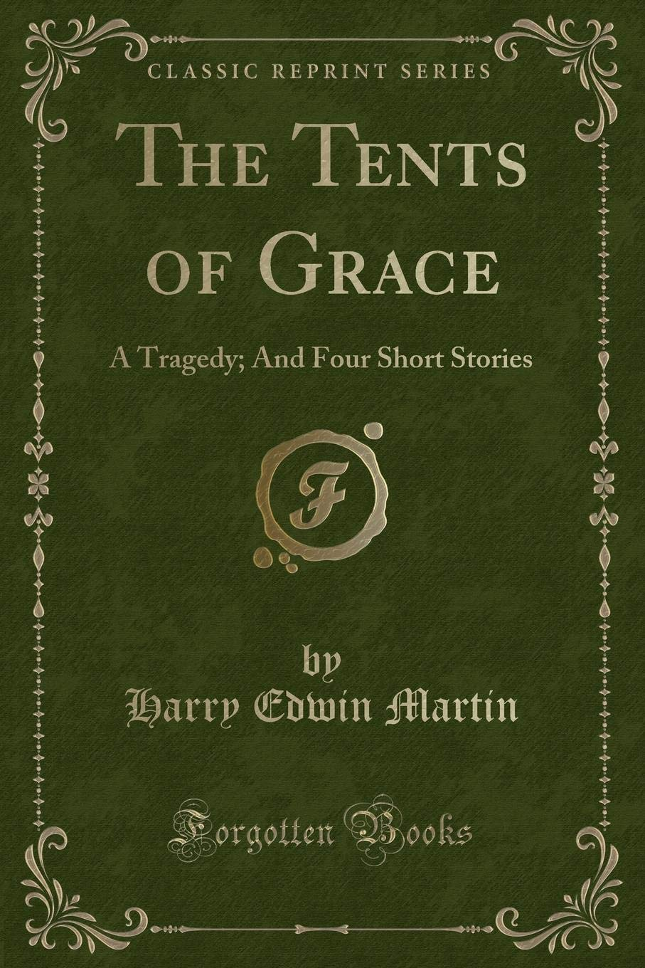 Read Online The Tents of Grace: A Tragedy; And Four Short Stories (Classic Reprint) PDF