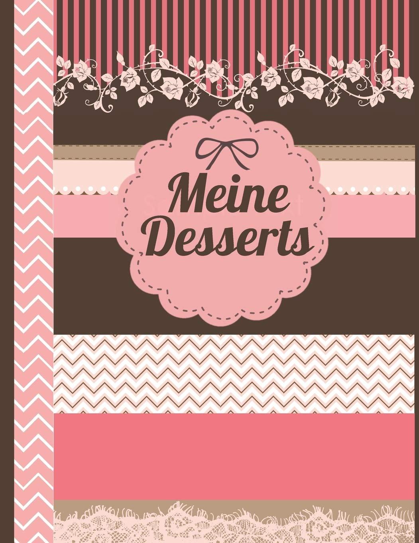 Meine Desserts: Das personalisierte Rezeptbuch zum Selberschreiben für 120 Dessertrezept Favoriten mit Inhaltsverzeichnis uvm. – florales Scrapbook Design - ca. A4 Softcover (leeres Kochbuch)