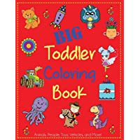 Big Toddler Coloring Book: Cute Coloring Book for Toddlers with Animals, People, Toys, Vehicles, and More!