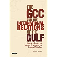 The GCC and the International Relations of the Gulf: Diplomacy, Security and Economic Coordination in a Changing Middle East
