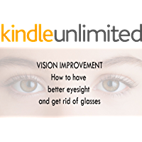 Vision Improvement: How to have better Eye sight and get rid of glasses