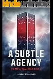 A Subtle Agency: The Metaframe War: Book 1