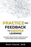 Practice and Feedback for Deeper Learning: 26 evidence-based and easy-to-apply tactics that promote deeper learning and application: Volume 2 (Deep Learning)
