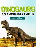 Dinosaurs: 51 Fabulous Facts