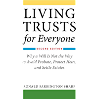 Living Trusts for Everyone: Why a Will Is Not the Way to Avoid Probate, Protect Heirs, and Settle Estates (Second…