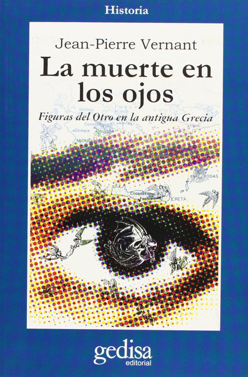 La muerte en los ojos (Cla-De-Ma) Tapa blanda – 3 jun 2009 Jean-Pierre Vernant GEDISA 8474322561 Fiction / General
