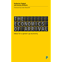 The Economics of Arrival: Ideas for a Grown-Up Economy (English Edition)