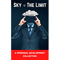 Sky is the Limit: The Art of Upgrading Your Life: 50 Classic Self Help Books Including: Think and Grow Rich, The Way to…