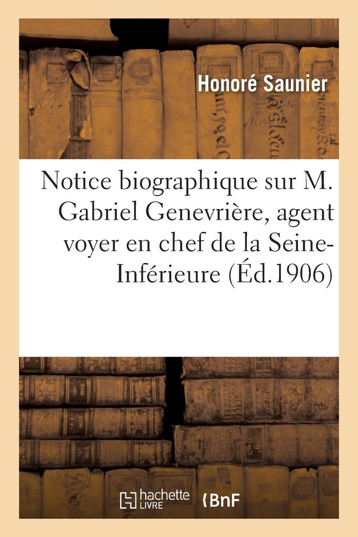 Download Notice Biographique Sur M. Gabriel Genevrière, Agent Voyer En Chef de la Seine-Inférieure (French Edition) pdf epub