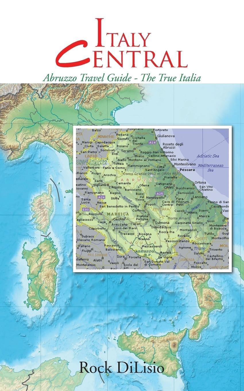 Map Of Italy Abruzzo Region.Italy Central Abruzzo Travel Guide The True Italia Rock Dilisio