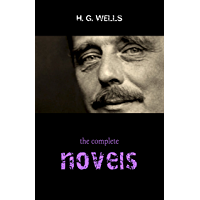 The Complete Novels of H. G. Wells (Over 55 Works: The Time Machine, The Island of Doctor Moreau, The Invisible Man, The War of the Worlds, The History ... Polly, The War in the Air and many more!)