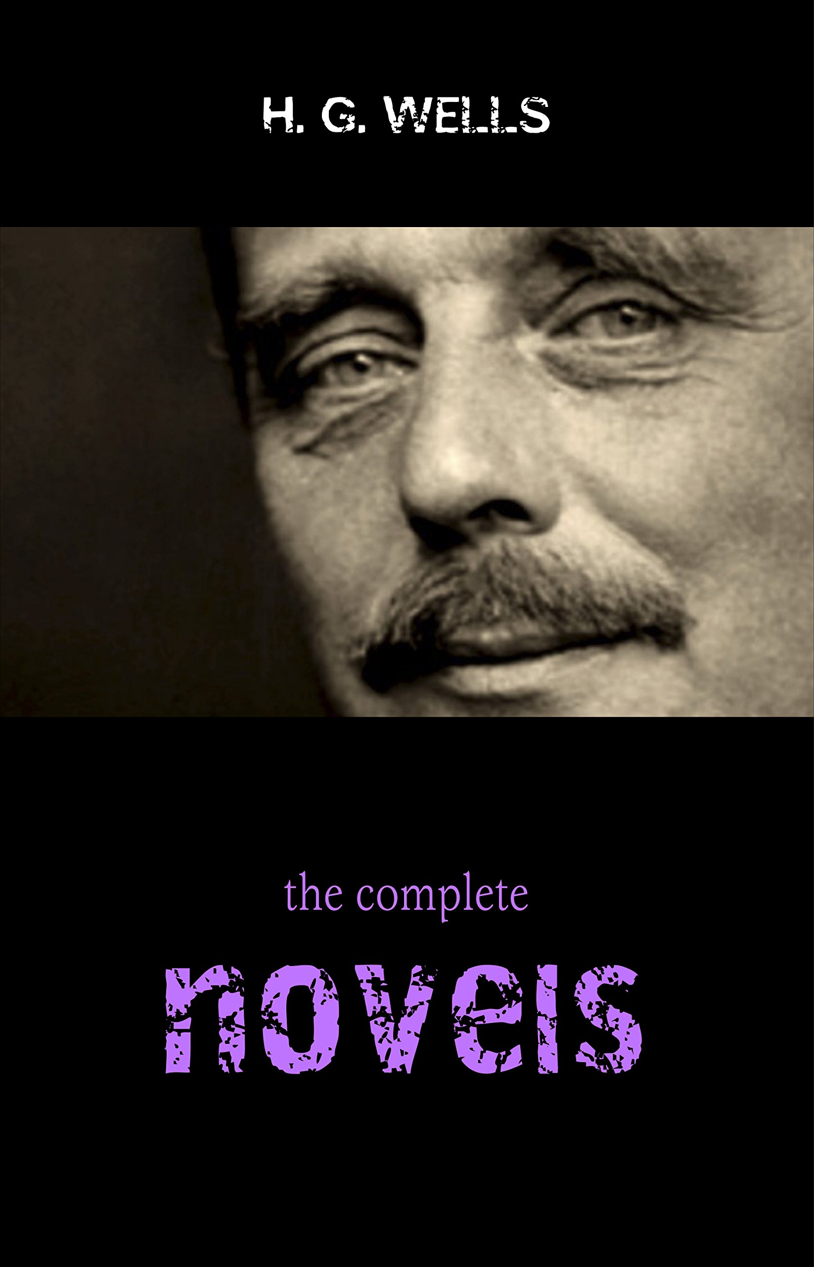The Complete Novels Of H. G. Wells  Over 55 Works  The Time Machine The Island Of Doctor Moreau The Invisible Man The War Of The Worlds The History ... In The Air And Many More    English Edition