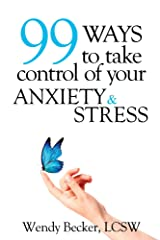 99 Ways to Take Control of Your Anxiety and Stress Kindle Edition
