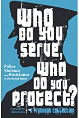Who Do You Serve, Who Do You Protect?: Police Violence and Resistance in the United States Kindle Edition