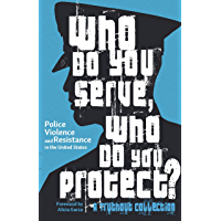 Who Do You Serve, Who Do You Protect?: Police Violence and Resistance in the United States (English Edition)