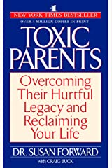 Toxic Parents: Overcoming Their Hurtful Legacy and Reclaiming Your Life Kindle Edition