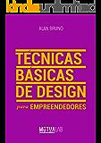 Técnicas Básicas de Design para Empreendedores: Conceitos e ferramentas práticas para empreendedores organizarem a identidade visual de seus negócios.