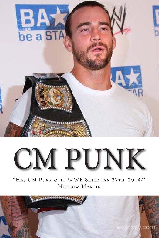 "Read Online CM Punk: The CM Punk Story ""Has he quit the WWE Since Jan. 27th. 2014?"" ebook"