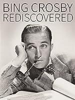 Bing Crosby: Rediscovered